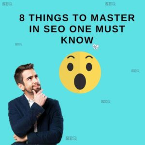 8 Things To Master in SEO One Must Know