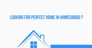 Looking for a perfect home in Ahmedabad! | How to buy Perfect Home?